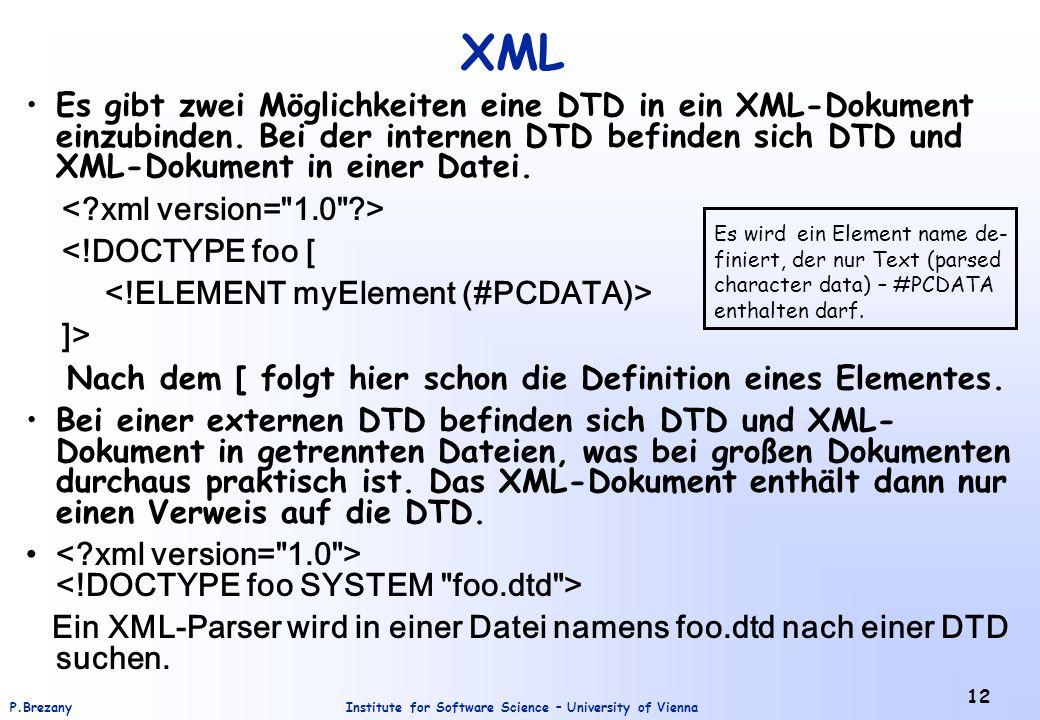 Institute for Software Science – University of ViennaP.Brezany 12 XML Es gibt zwei Möglichkeiten eine DTD in ein XML-Dokument einzubinden. Bei der int