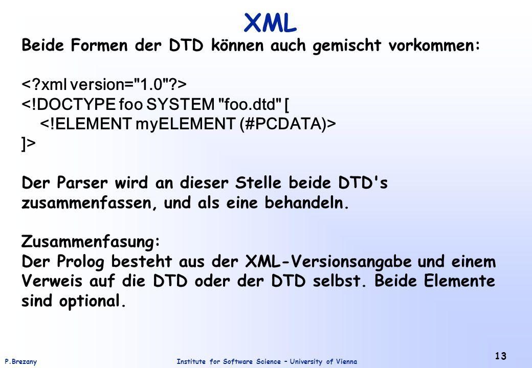 Institute for Software Science – University of ViennaP.Brezany 13 XML Beide Formen der DTD können auch gemischt vorkommen: <!DOCTYPE foo SYSTEM