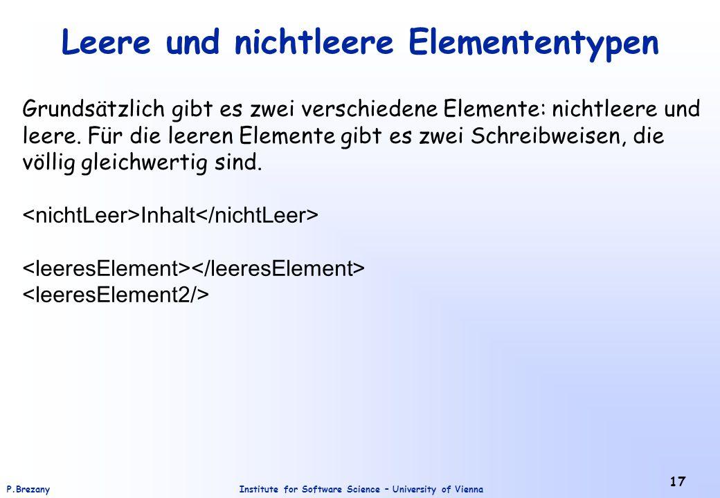 Institute for Software Science – University of ViennaP.Brezany 17 Leere und nichtleere Elemententypen Grundsätzlich gibt es zwei verschiedene Elemente