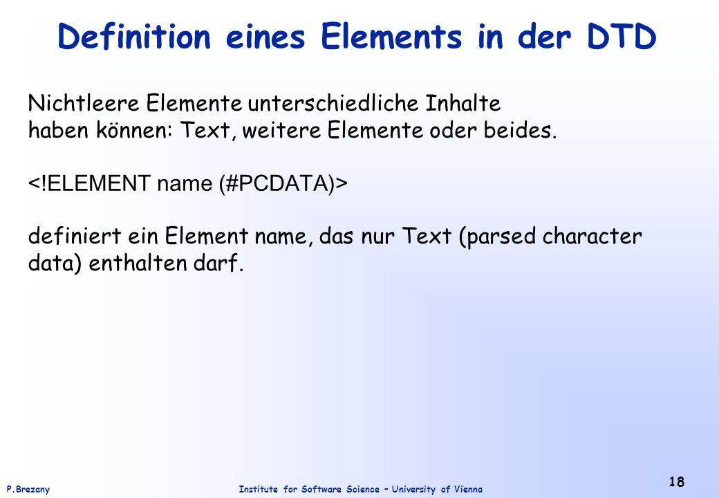 Institute for Software Science – University of ViennaP.Brezany 18 Definition eines Elements in der DTD Nichtleere Elemente unterschiedliche Inhalte ha