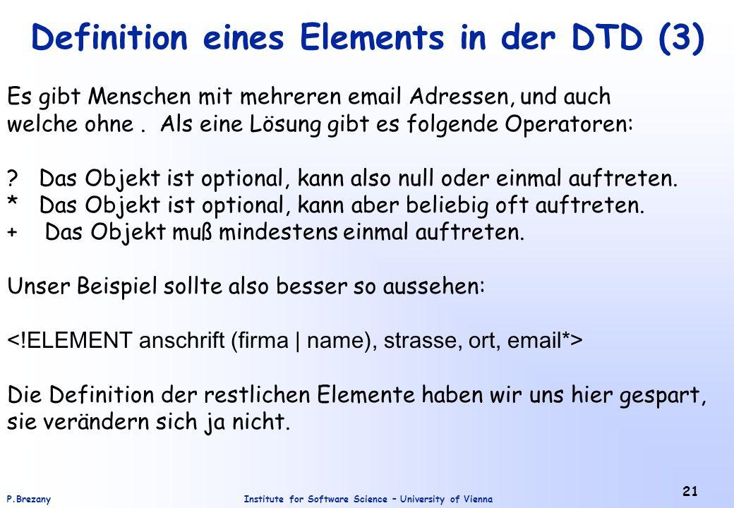 Institute for Software Science – University of ViennaP.Brezany 21 Definition eines Elements in der DTD (3) Es gibt Menschen mit mehreren email Adresse