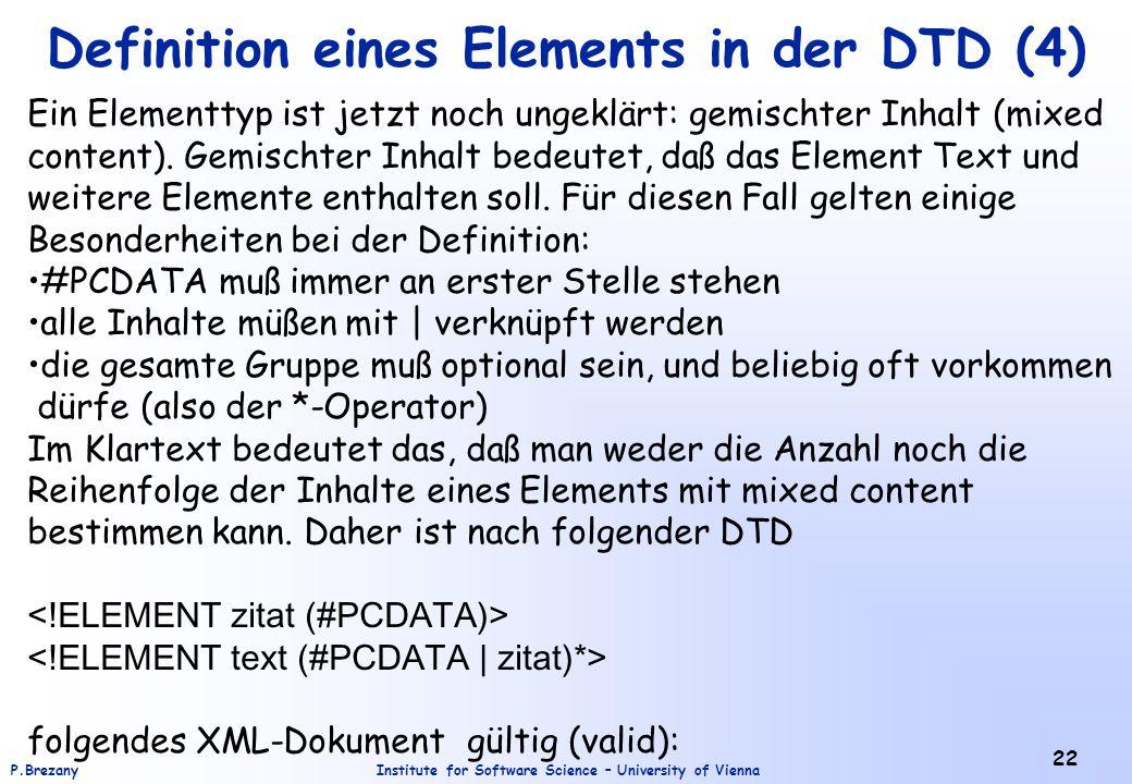 Institute for Software Science – University of ViennaP.Brezany 22 Definition eines Elements in der DTD (4) Ein Elementtyp ist jetzt noch ungeklärt: ge