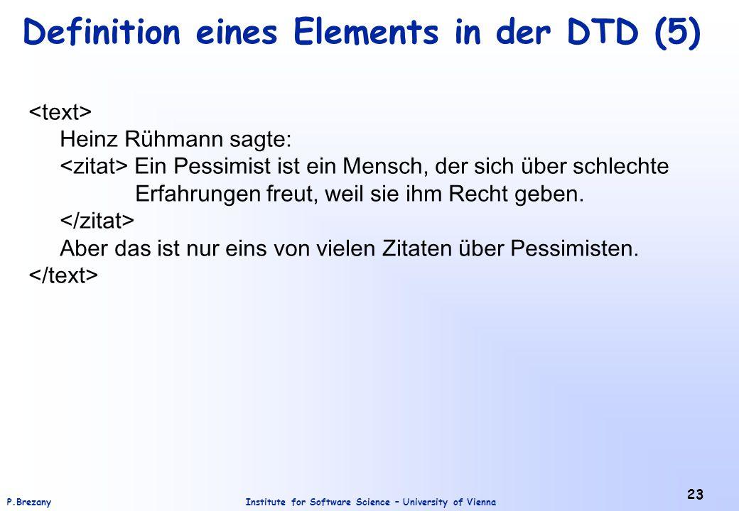 Institute for Software Science – University of ViennaP.Brezany 23 Definition eines Elements in der DTD (5) Heinz Rühmann sagte: Ein Pessimist ist ein