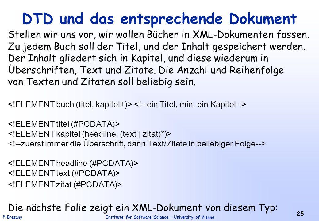 Institute for Software Science – University of ViennaP.Brezany 25 DTD und das entsprechende Dokument Stellen wir uns vor, wir wollen Bücher in XML-Dok