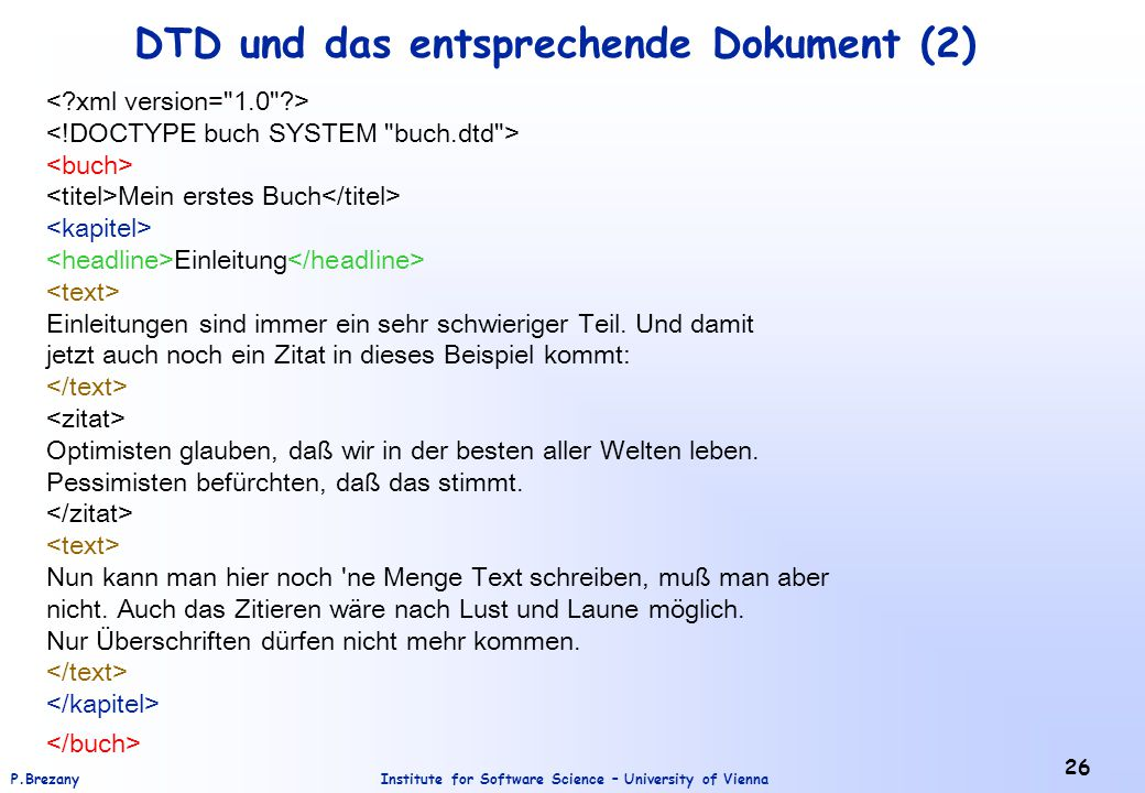 Institute for Software Science – University of ViennaP.Brezany 26 DTD und das entsprechende Dokument (2) Mein erstes Buch Einleitung Einleitungen sind immer ein sehr schwieriger Teil.