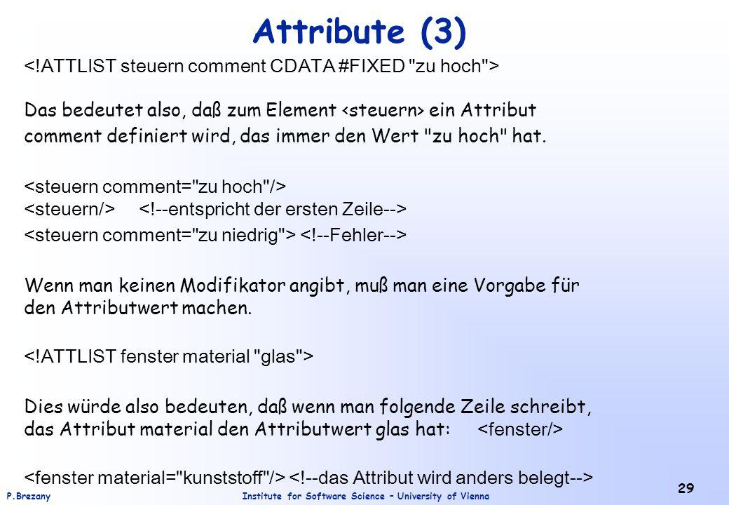 Institute for Software Science – University of ViennaP.Brezany 29 Attribute (3) Das bedeutet also, daß zum Element ein Attribut comment definiert wird