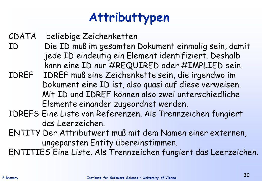Institute for Software Science – University of ViennaP.Brezany 30 Attributtypen CDATA beliebige Zeichenketten ID Die ID muß im gesamten Dokument einma