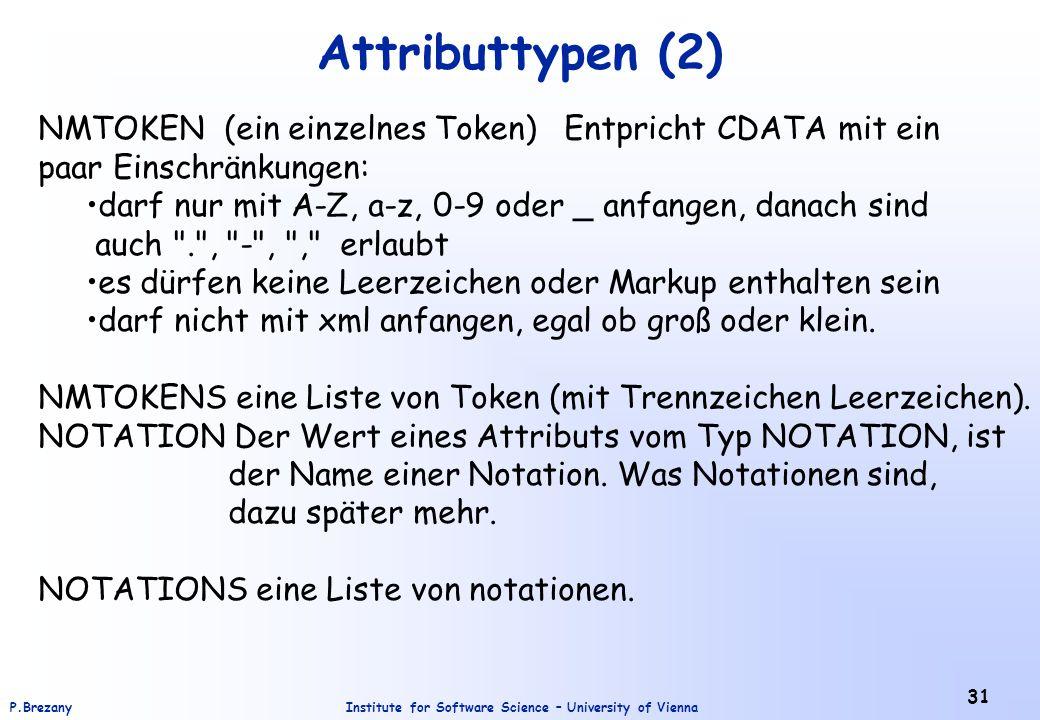Institute for Software Science – University of ViennaP.Brezany 31 Attributtypen (2) NMTOKEN (ein einzelnes Token) Entpricht CDATA mit ein paar Einschr
