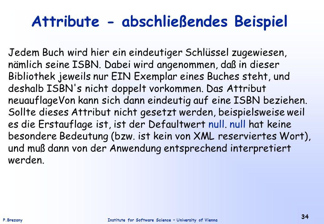Institute for Software Science – University of ViennaP.Brezany 34 Attribute - abschließendes Beispiel Jedem Buch wird hier ein eindeutiger Schlüssel z