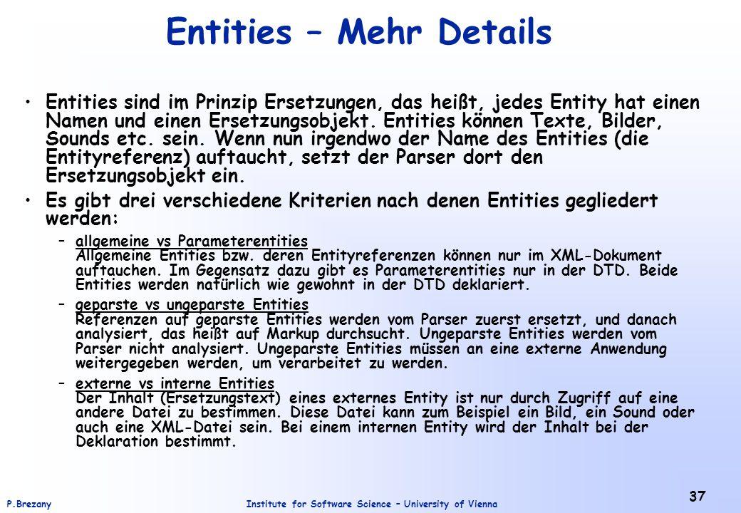 Institute for Software Science – University of ViennaP.Brezany 37 Entities – Mehr Details Entities sind im Prinzip Ersetzungen, das heißt, jedes Entit