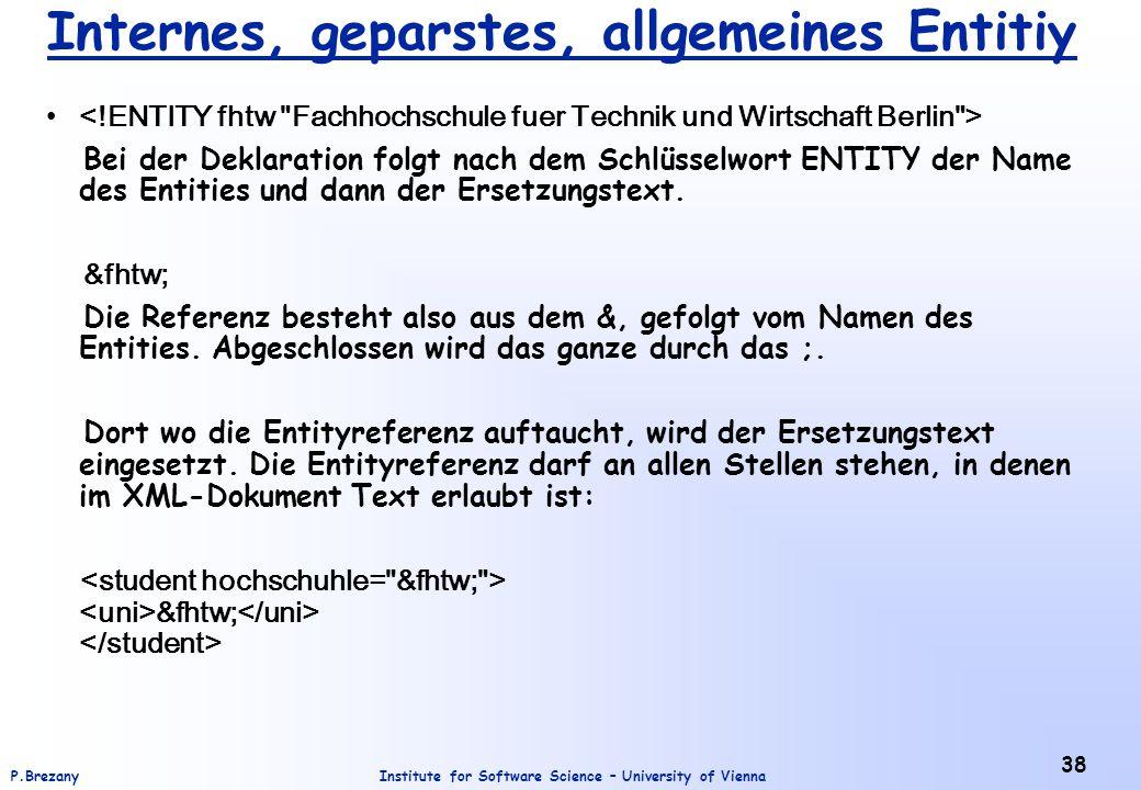 Institute for Software Science – University of ViennaP.Brezany 38 Internes, geparstes, allgemeines Entitiy Bei der Deklaration folgt nach dem Schlüsse