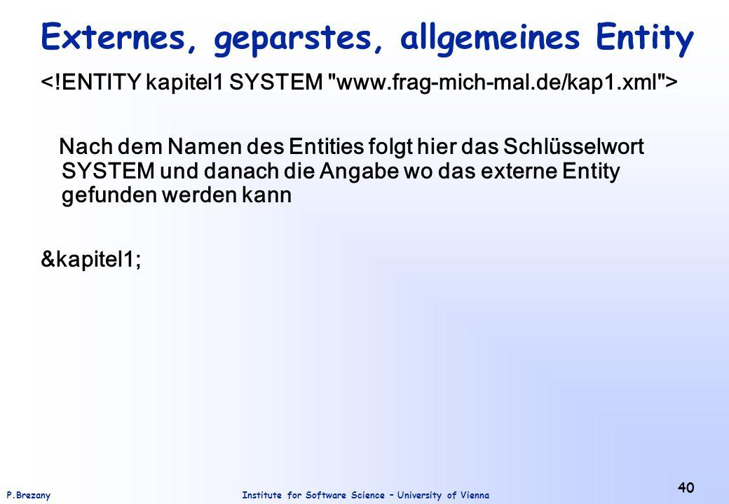 Institute for Software Science – University of ViennaP.Brezany 40 Externes, geparstes, allgemeines Entity Nach dem Namen des Entities folgt hier das S