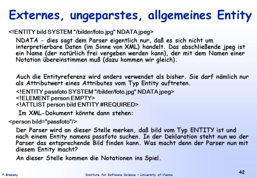 Institute for Software Science – University of ViennaP.Brezany 42 Externes, ungeparstes, allgemeines Entity NDATA - dies sagt dem Parser eigentlich nu