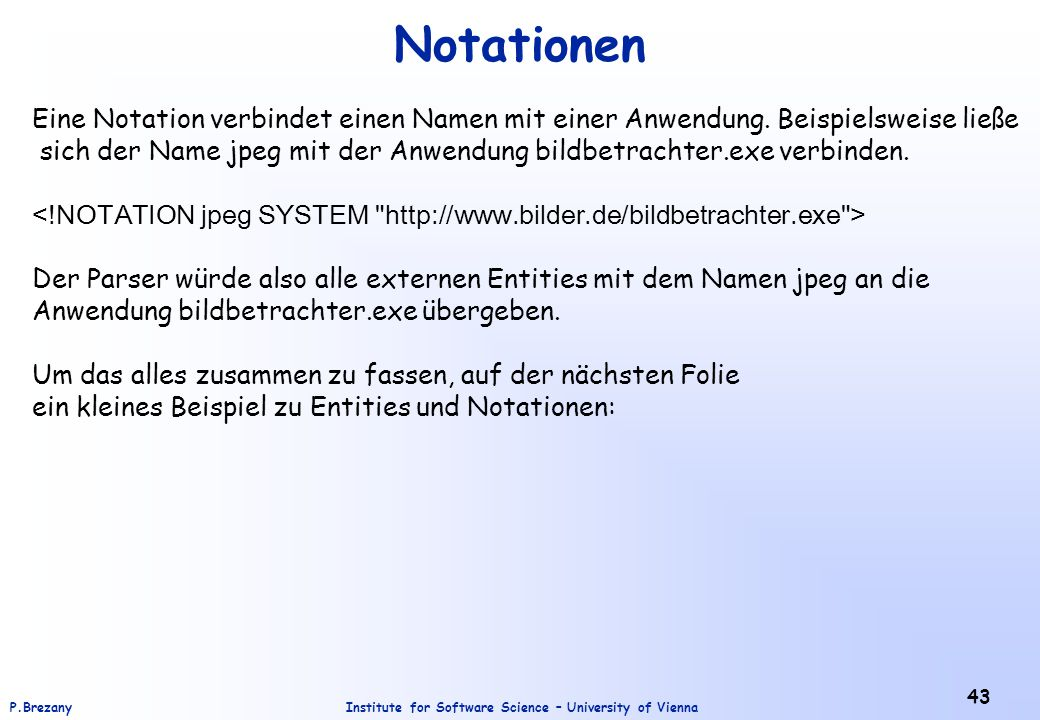 Institute for Software Science – University of ViennaP.Brezany 43 Notationen Eine Notation verbindet einen Namen mit einer Anwendung.