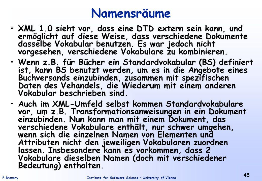 Institute for Software Science – University of ViennaP.Brezany 45 Namensräume XML 1.0 sieht vor, dass eine DTD extern sein kann, und ermöglicht auf di