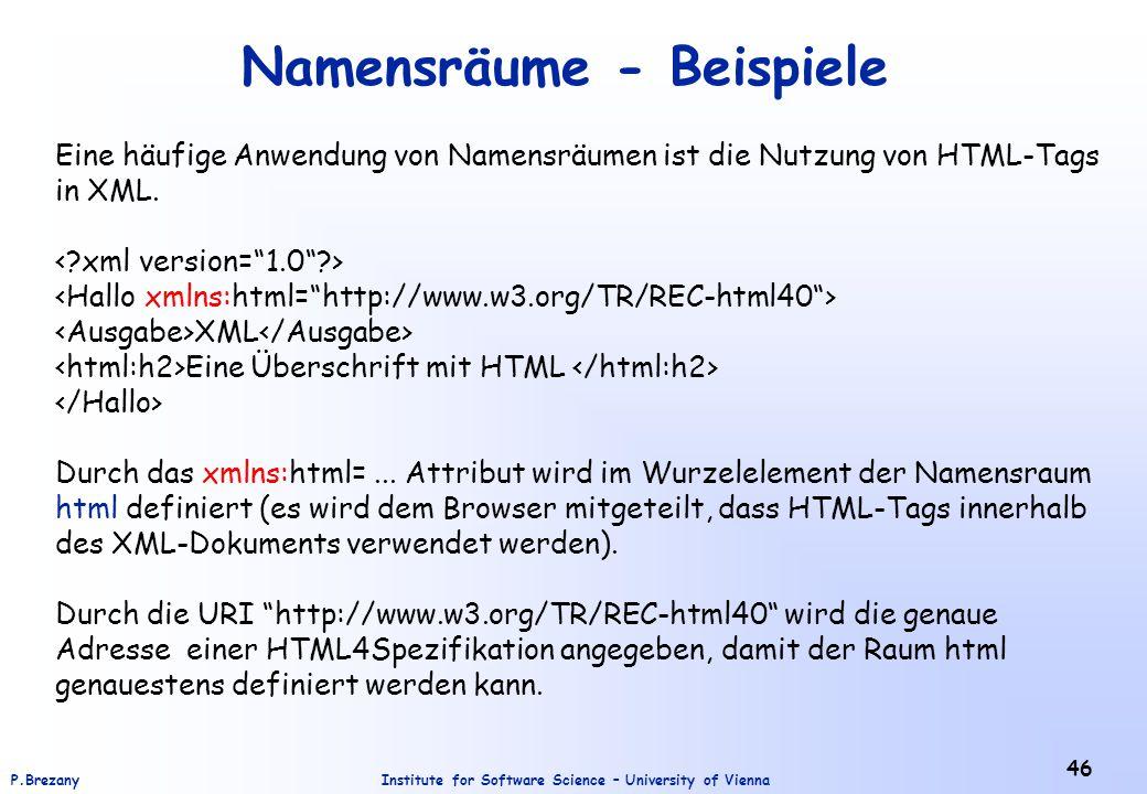 Institute for Software Science – University of ViennaP.Brezany 46 Namensräume - Beispiele Eine häufige Anwendung von Namensräumen ist die Nutzung von