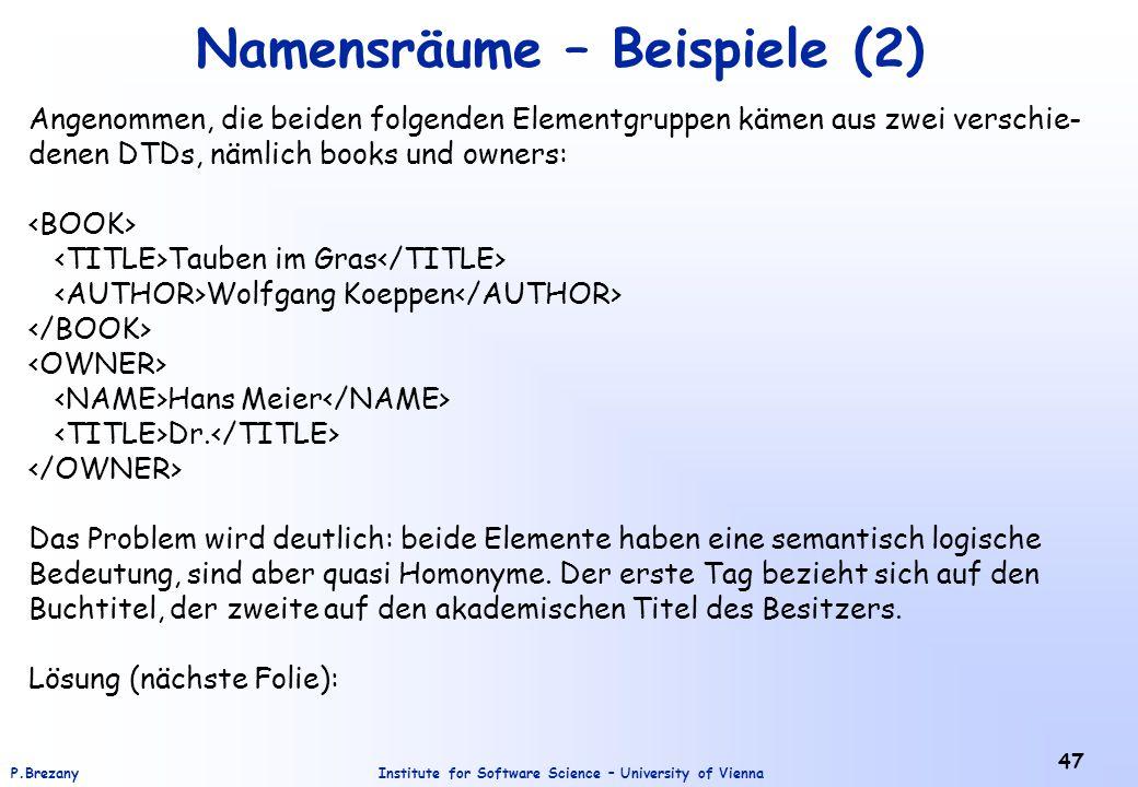 Institute for Software Science – University of ViennaP.Brezany 47 Namensräume – Beispiele (2) Angenommen, die beiden folgenden Elementgruppen kämen au