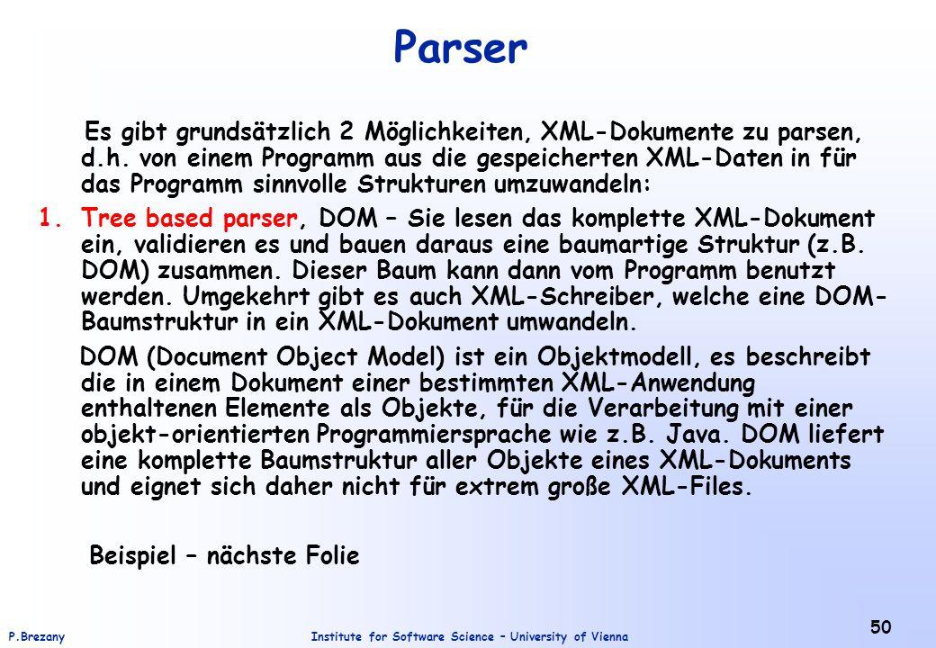 Institute for Software Science – University of ViennaP.Brezany 50 Parser Es gibt grundsätzlich 2 Möglichkeiten, XML-Dokumente zu parsen, d.h. von eine