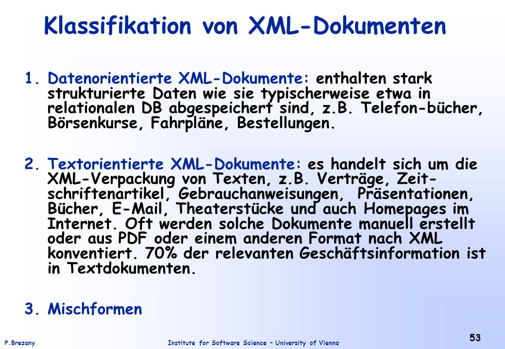 Institute for Software Science – University of ViennaP.Brezany 53 Klassifikation von XML-Dokumenten 1.Datenorientierte XML-Dokumente: enthalten stark
