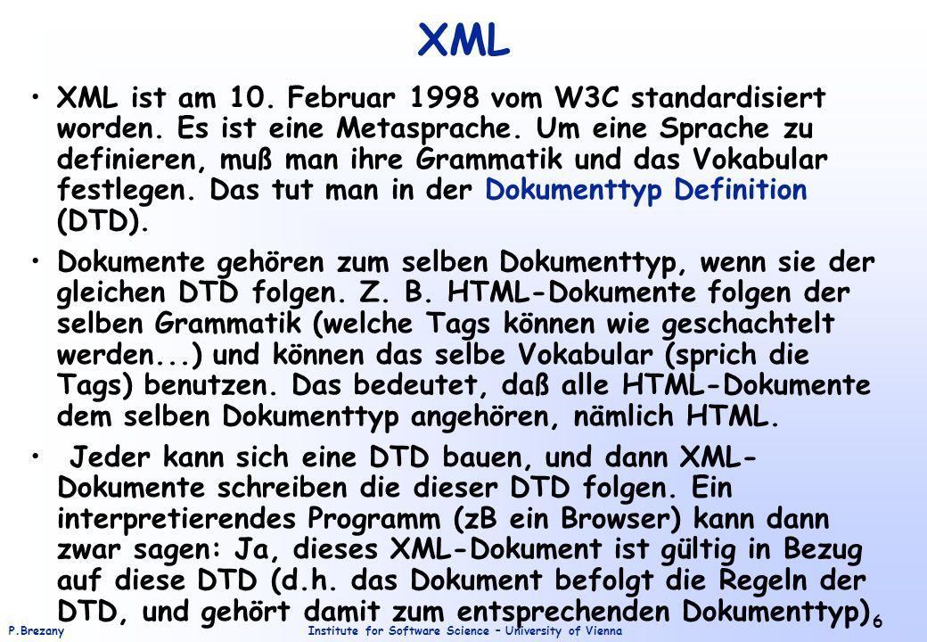Institute for Software Science – University of ViennaP.Brezany 6 XML XML ist am 10. Februar 1998 vom W3C standardisiert worden. Es ist eine Metasprach