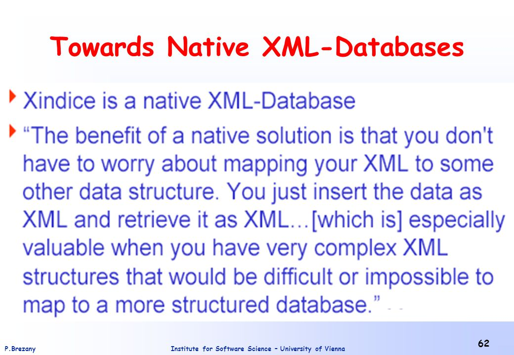 Institute for Software Science – University of ViennaP.Brezany 62 Towards Native XML-Databases