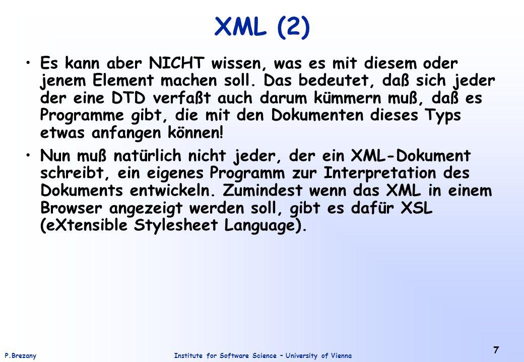 Institute for Software Science – University of ViennaP.Brezany 7 XML (2) Es kann aber NICHT wissen, was es mit diesem oder jenem Element machen soll.