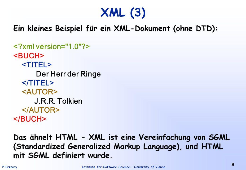 Institute for Software Science – University of ViennaP.Brezany 8 XML (3) Ein kleines Beispiel für ein XML-Dokument (ohne DTD): Der Herr der Ringe J.R.
