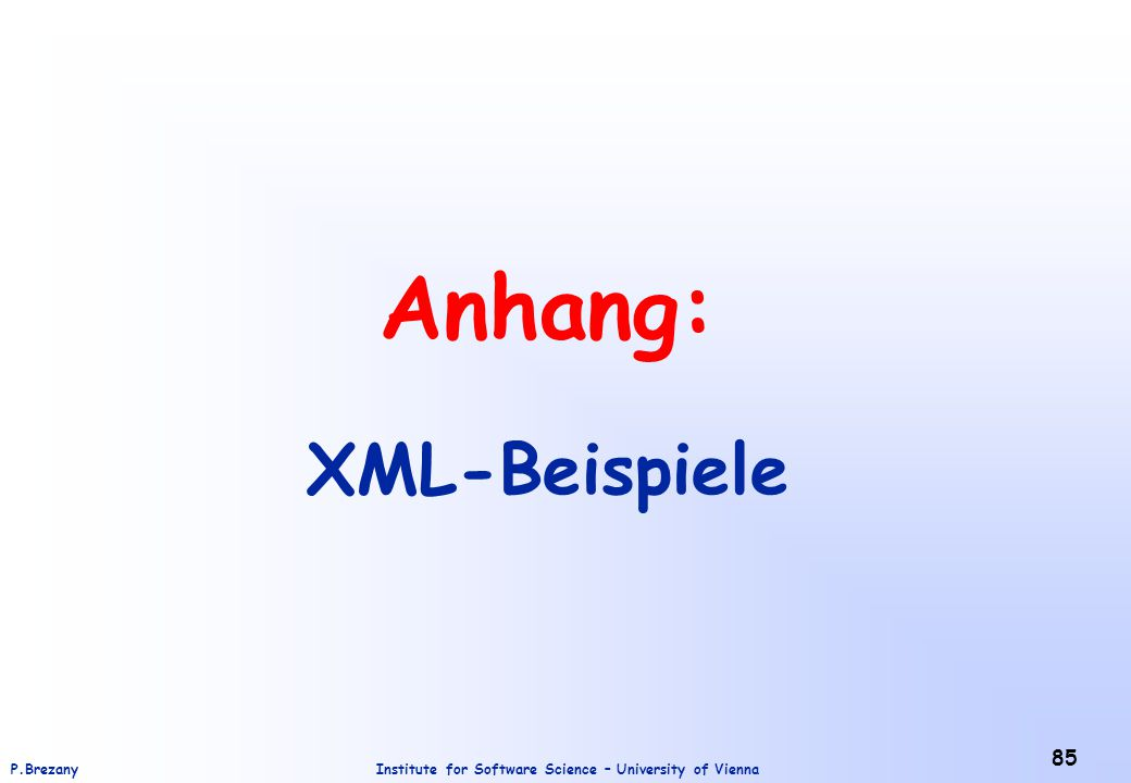 Institute for Software Science – University of ViennaP.Brezany 85 Anhang: XML-Beispiele