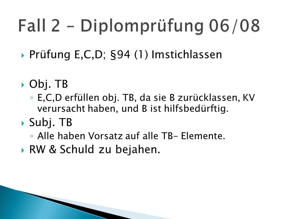  Prüfung E,C,D; §94 (1) Imstichlassen  Obj. TB ◦ E,C,D erfüllen obj.