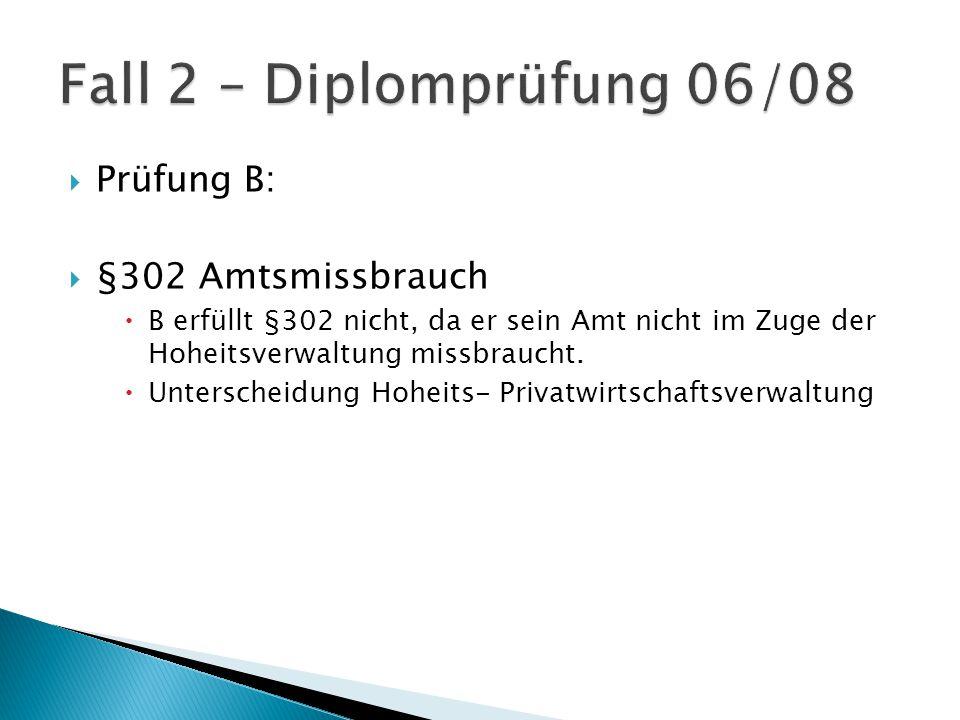  Prüfung B:  §302 Amtsmissbrauch  B erfüllt §302 nicht, da er sein Amt nicht im Zuge der Hoheitsverwaltung missbraucht.