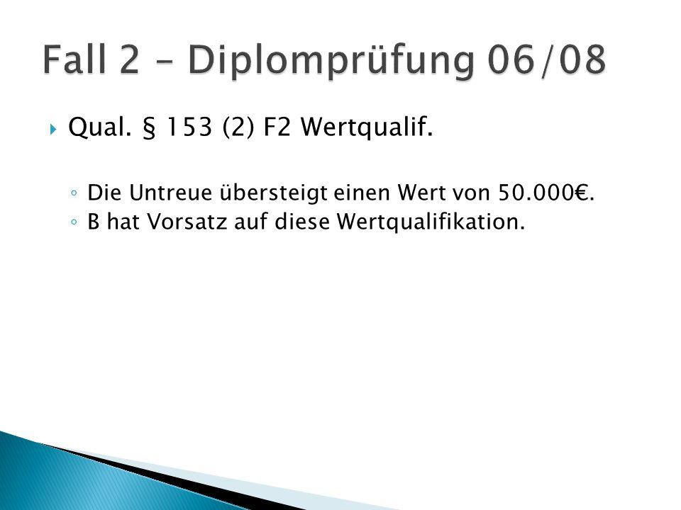  Qual. § 153 (2) F2 Wertqualif. ◦ Die Untreue übersteigt einen Wert von 50.000€.
