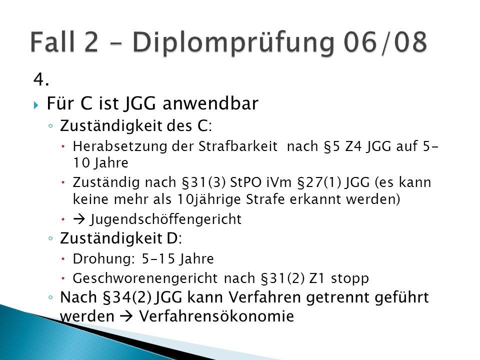 4.  Für C ist JGG anwendbar ◦ Zuständigkeit des C:  Herabsetzung der Strafbarkeit nach §5 Z4 JGG auf 5- 10 Jahre  Zuständig nach §31(3) StPO iVm §2
