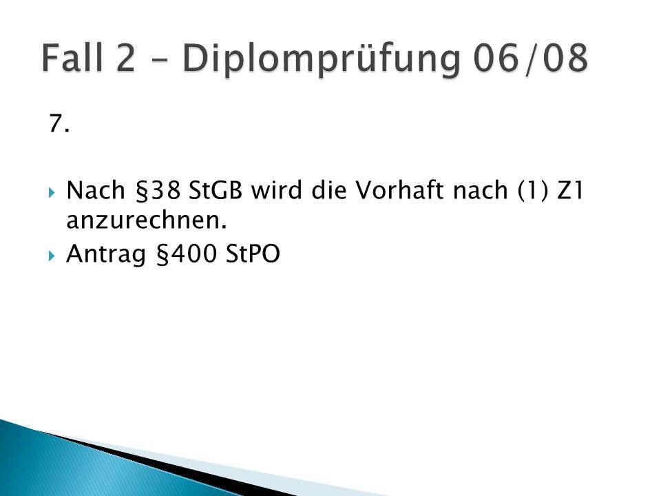 7.  Nach §38 StGB wird die Vorhaft nach (1) Z1 anzurechnen.  Antrag §400 StPO