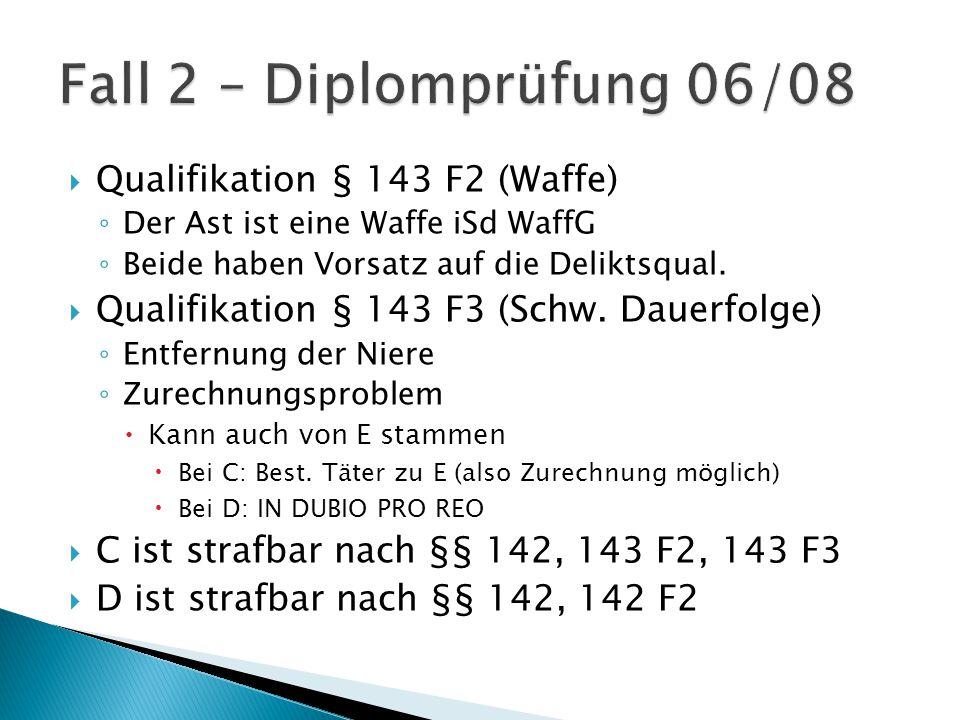  Qualifikation § 143 F2 (Waffe) ◦ Der Ast ist eine Waffe iSd WaffG ◦ Beide haben Vorsatz auf die Deliktsqual.