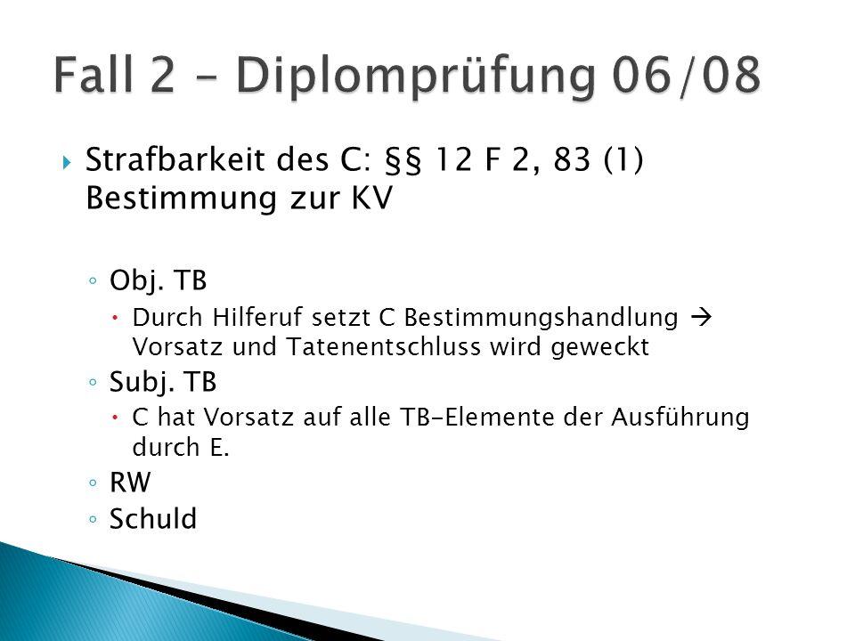  Strafbarkeit des C: §§ 12 F 2, 83 (1) Bestimmung zur KV ◦ Obj.