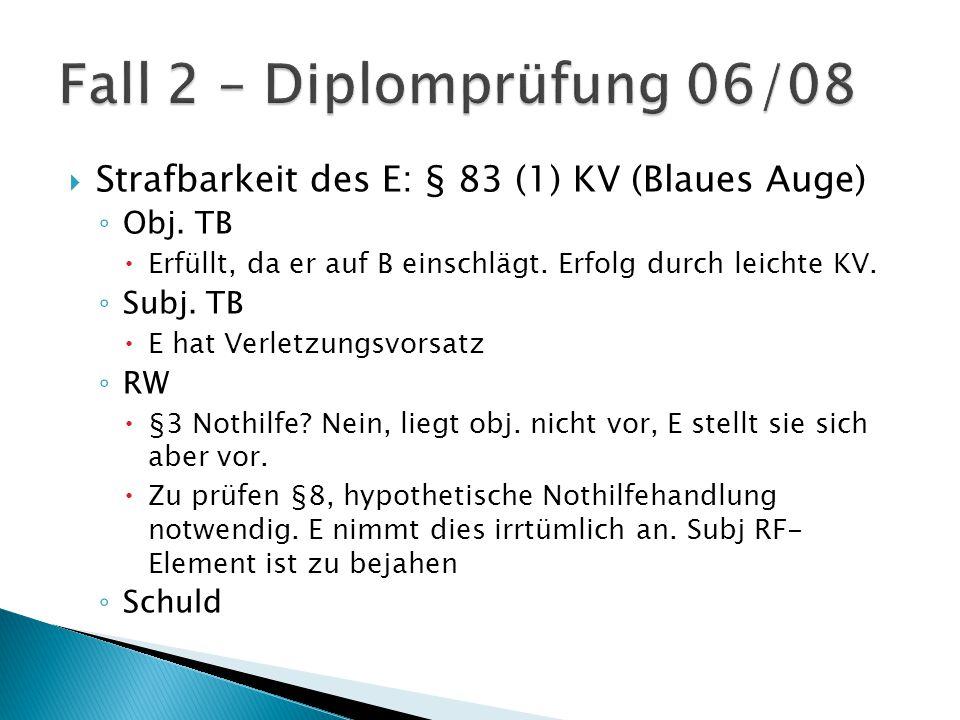 Strafbarkeit des E: § 83 (1) KV (Blaues Auge) ◦ Obj.