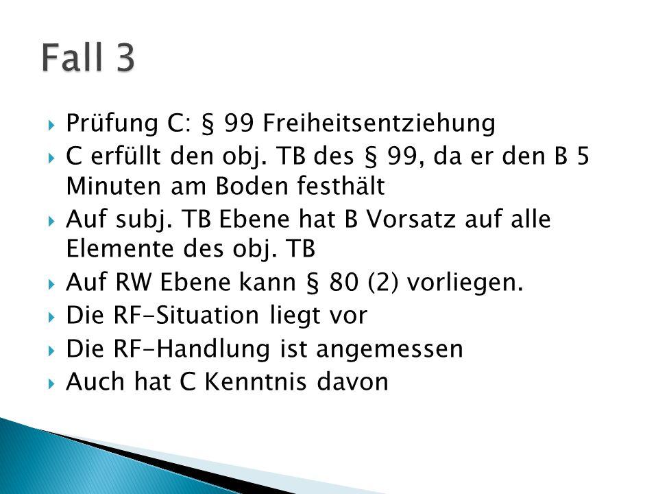  Prüfung C: § 99 Freiheitsentziehung  C erfüllt den obj.
