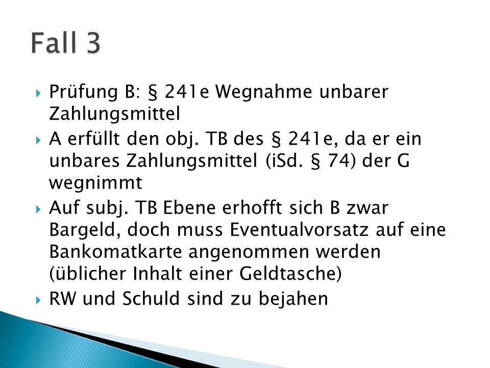  Prüfung B: § 241e Wegnahme unbarer Zahlungsmittel  A erfüllt den obj.