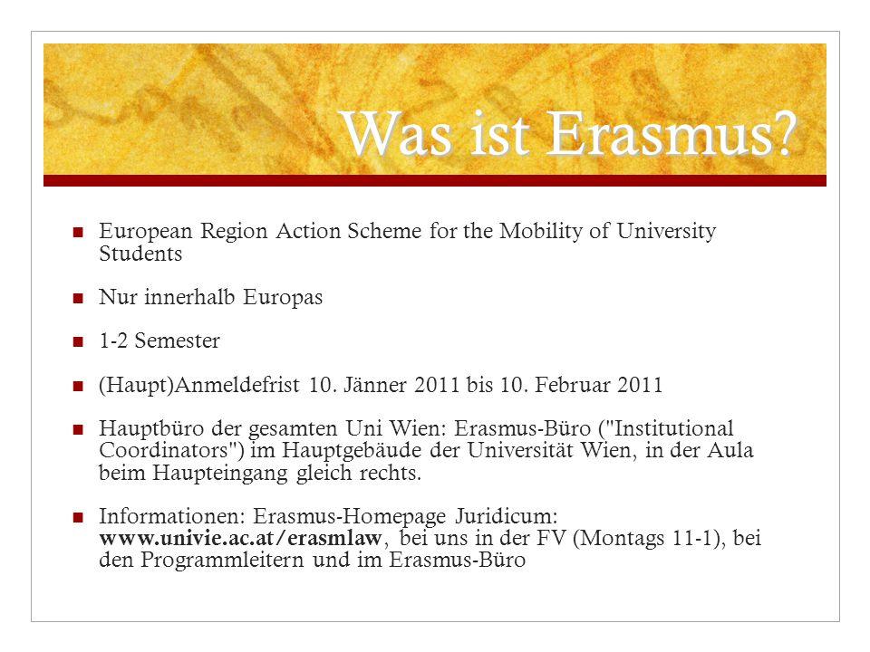 Was ist Erasmus? European Region Action Scheme for the Mobility of University Students Nur innerhalb Europas 1-2 Semester (Haupt)Anmeldefrist 10. Jänn