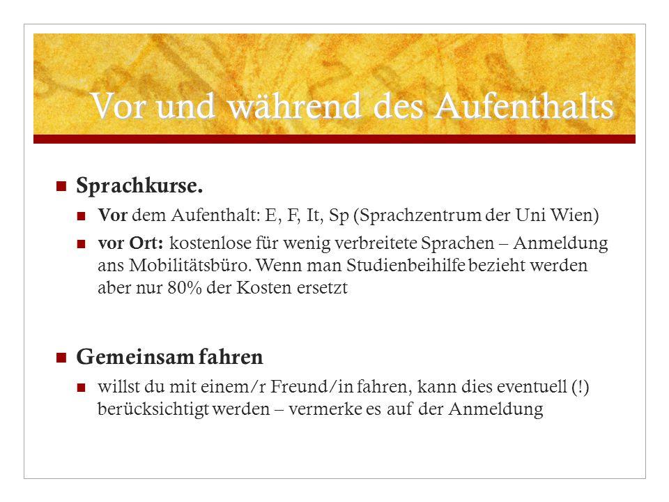 Vor und während des Aufenthalts Sprachkurse. Vor dem Aufenthalt: E, F, It, Sp (Sprachzentrum der Uni Wien) vor Ort: kostenlose für wenig verbreitete S