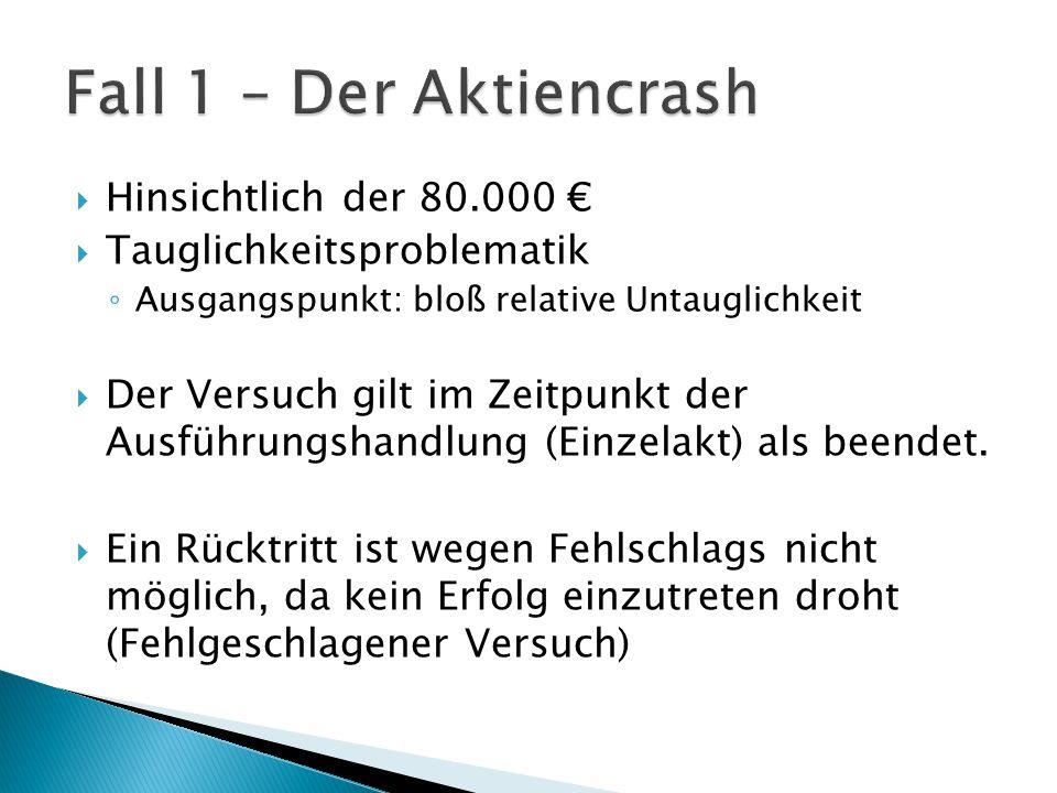  Hinsichtlich der 80.000 €  Tauglichkeitsproblematik ◦ Ausgangspunkt: bloß relative Untauglichkeit  Der Versuch gilt im Zeitpunkt der Ausführungsha