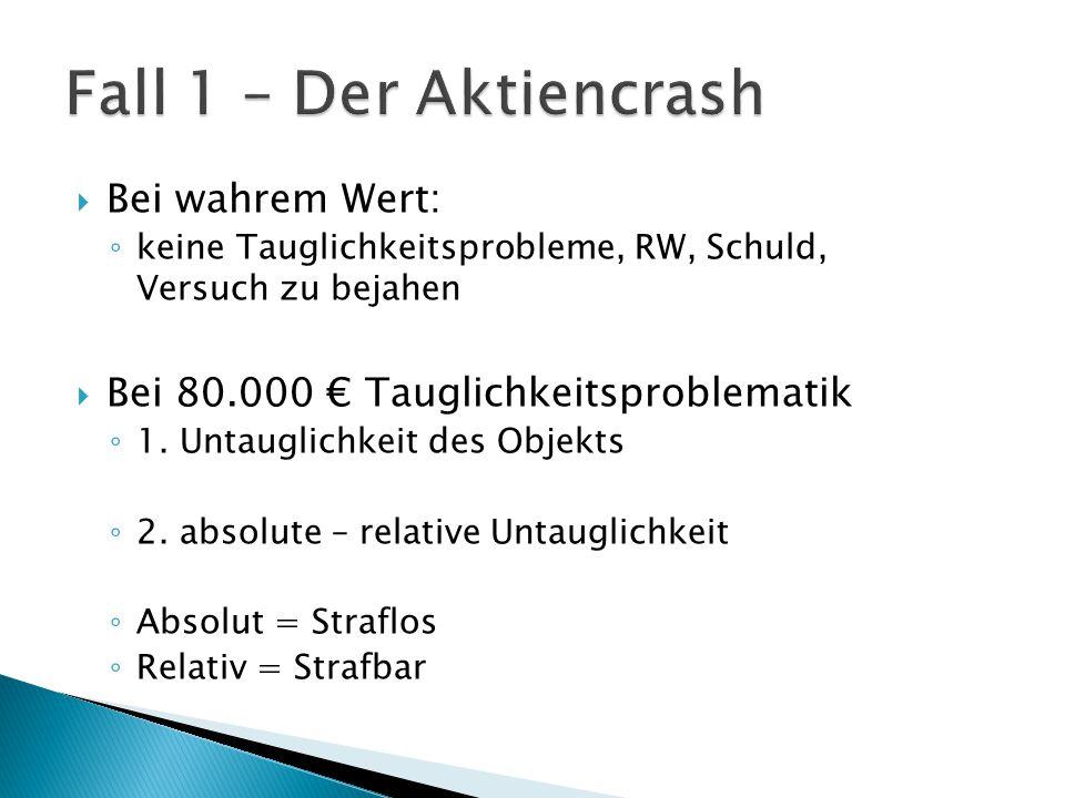  Bei wahrem Wert: ◦ keine Tauglichkeitsprobleme, RW, Schuld, Versuch zu bejahen  Bei 80.000 € Tauglichkeitsproblematik ◦ 1. Untauglichkeit des Objek