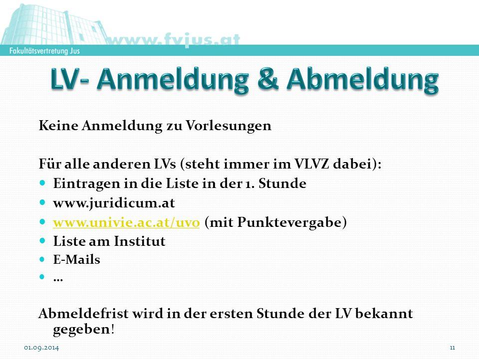 Keine Anmeldung zu Vorlesungen Für alle anderen LVs (steht immer im VLVZ dabei): Eintragen in die Liste in der 1. Stunde www.juridicum.at www.univie.a