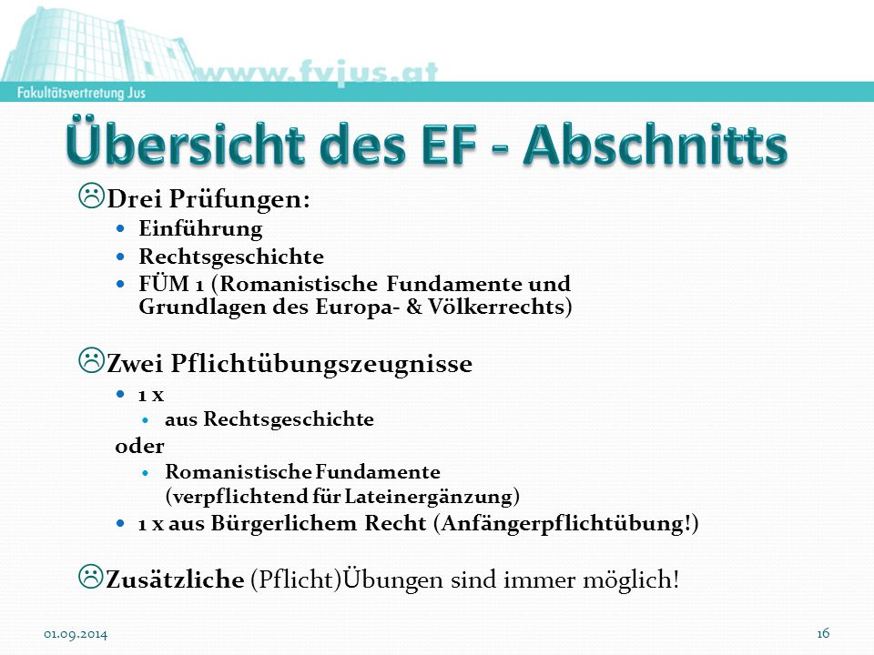  Drei Prüfungen: Einführung Rechtsgeschichte FÜM 1 (Romanistische Fundamente und Grundlagen des Europa- & Völkerrechts)  Zwei Pflichtübungszeugnisse