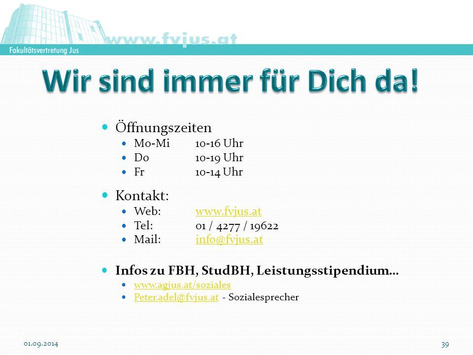 Öffnungszeiten Mo-Mi 10-16 Uhr Do 10-19 Uhr Fr 10-14 Uhr Kontakt: Web: www.fvjus.atwww.fvjus.at Tel: 01 / 4277 / 19622 Mail:info@fvjus.atinfo@fvjus.at Infos zu FBH, StudBH, Leistungsstipendium… www.agjus.at/soziales Peter.adel@fvjus.at - Sozialesprecher Peter.adel@fvjus.at 01.09.201439