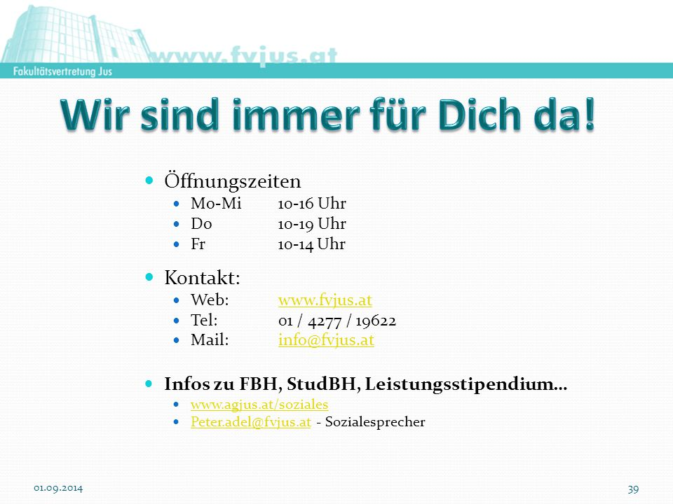 Öffnungszeiten Mo-Mi 10-16 Uhr Do 10-19 Uhr Fr 10-14 Uhr Kontakt: Web: www.fvjus.atwww.fvjus.at Tel: 01 / 4277 / 19622 Mail:info@fvjus.atinfo@fvjus.at