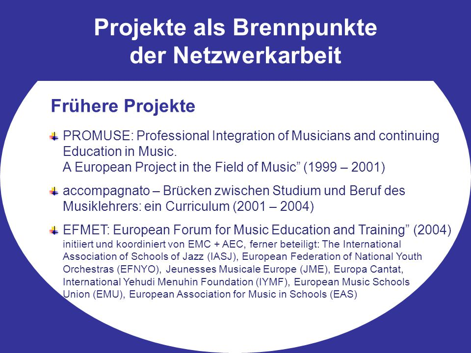 Projekte als Brennpunkte der Netzwerkarbeit Frühere Projekte PROMUSE: Professional Integration of Musicians and continuing Education in Music.