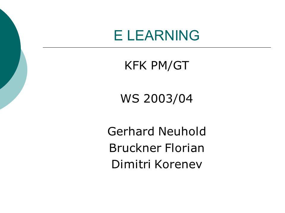 E LEARNING KFK PM/GT WS 2003/04 Gerhard Neuhold Bruckner Florian Dimitri Korenev