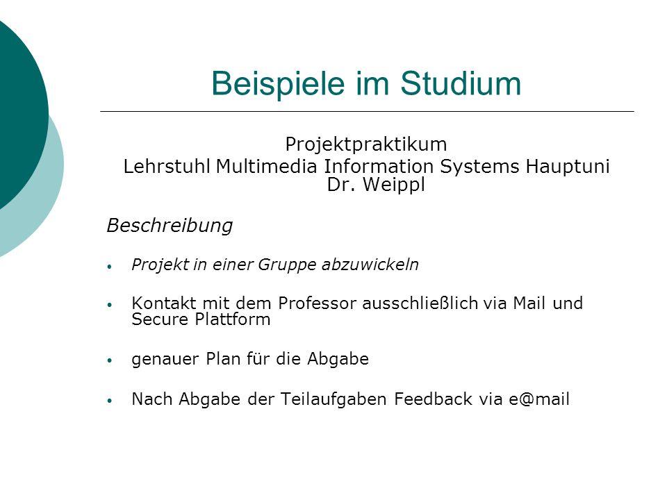 Beispiele im Studium Projektpraktikum Lehrstuhl Multimedia Information Systems Hauptuni Dr. Weippl Beschreibung Projekt in einer Gruppe abzuwickeln Ko