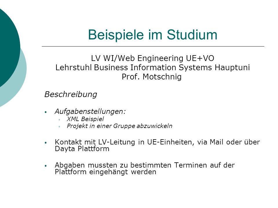 Beispiele im Studium LV WI/Web Engineering UE+VO Lehrstuhl Business Information Systems Hauptuni Prof. Motschnig Beschreibung Aufgabenstellungen: XML